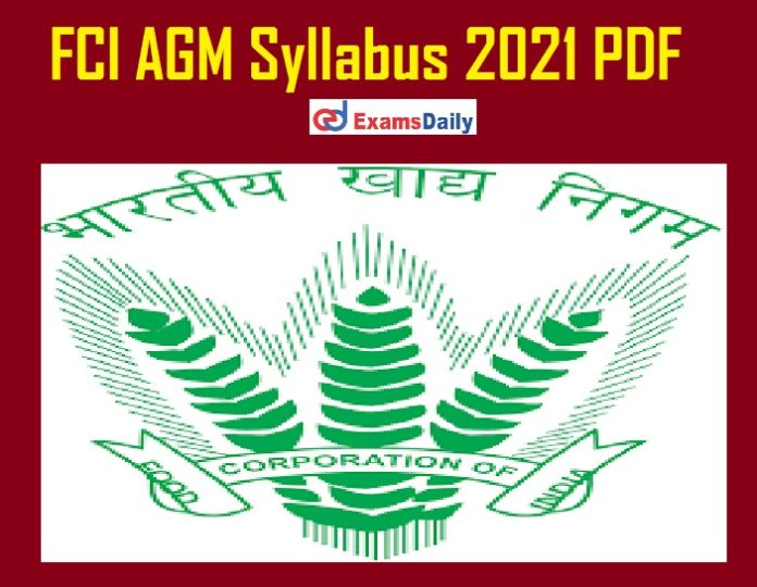 FCI AGM Syllabus 2021 PDF – Download Exam Pattern for Medical Officer @ fci.gov.in!!!